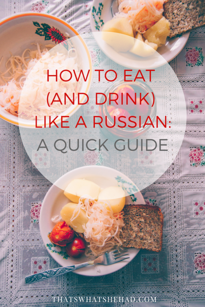 Learn how to eat (and most importantly how to drink) like a true Russian! #Russia #Russianfood