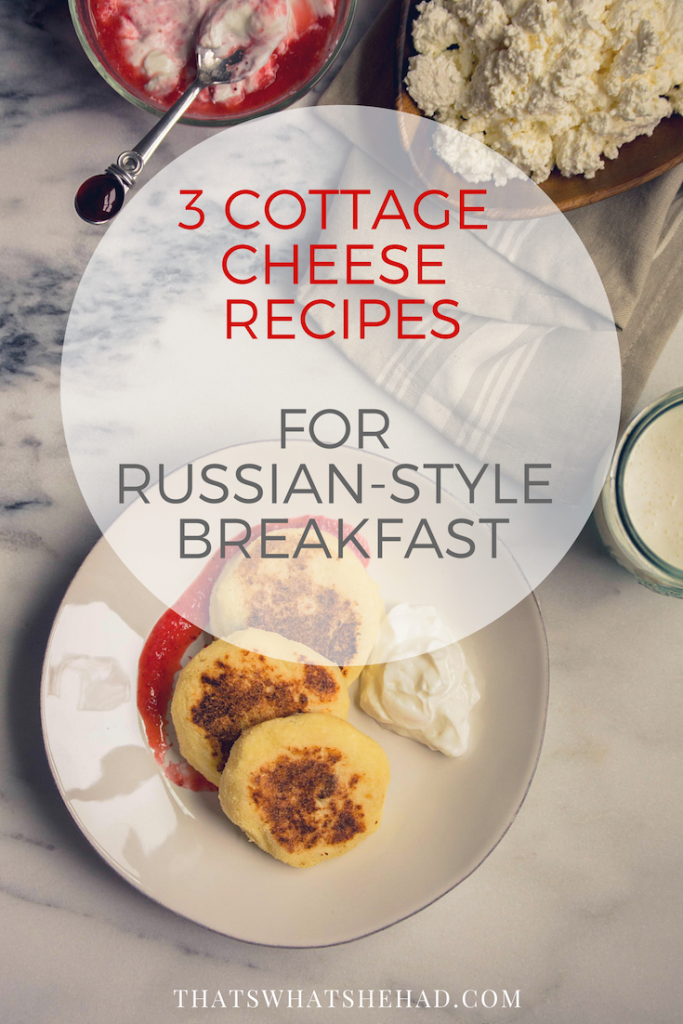 3 cottage cheese recipes for Russian-style breakfast! #cottagecheese #tvorog #sirniki #vareniki #russiancuisine