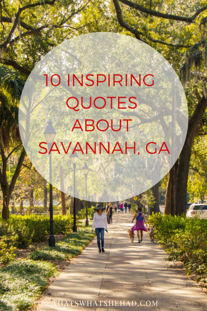 10 quotes about Savannah, GA, that will inspire your visit! #Savannah #SavannahGA #Georgia