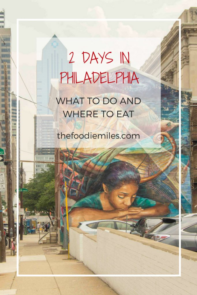 2 days in Philadelphia- what to do and where to eat