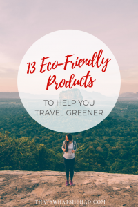 13 eco-friendly travel products that should be in your suitcase! Clack on pin to see the list or safe for later! #ecotourism #ecotravel #sustainabletravel #ecotravelproducts #ecofriendlyproducts
