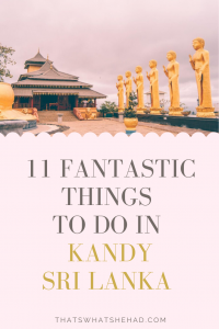11 must-do things in Kandy, Sri Lanka! From popular attractions to off-the-beaten track attractions — here's everything you need to see and do in Kandy recommended by a local! #SriLanka #Kandy #KandySriLanka #SriLankaTravel