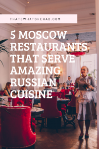 Where to try Russian food in Moscow: 5 outstanding restaurants you must try! #Russia #RussiaTravel #Moscow #RussiaFood #RussianCuisine #MoscowTravel